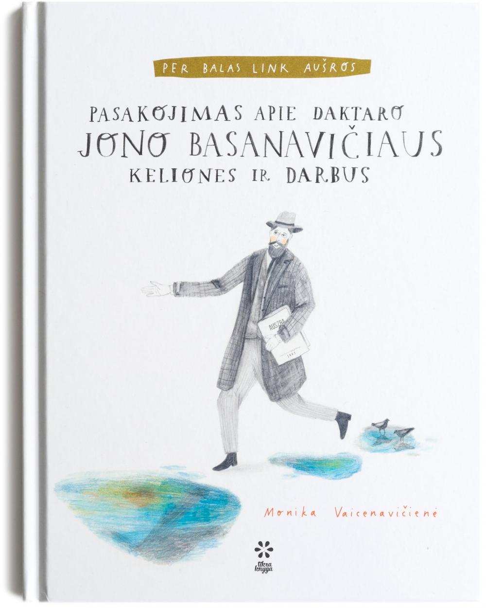 Cover of Per balas link aušros. Pasakojimas apie daktaro Jono Basanavičiaus keliones ir darbus